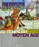 Le Moyen Age - Au temps des chevaliers et des châteaux forts - Hachette Jeunesse - 12/10/2006