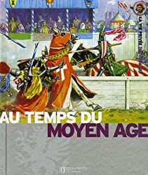 Le Moyen Age : Au temps des chevaliers et des châteaux forts
