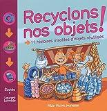 Recyclons nos objets ! - 11 histoires insolites d'objets réutilisés