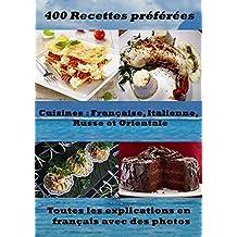 400 recettes préférées - Cuisines Française, Italienne, Russe et Orientale: Toutes les explications en français avec des photos