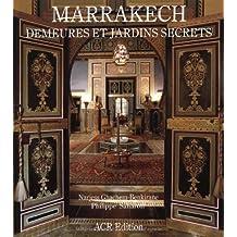 Marrakech, Demeures Et Jardins Secrets