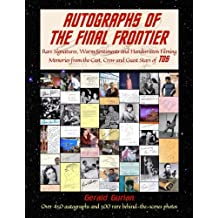 Autographs of the Final Frontier: Rare Signatures, Warm Sentiments and Handwritten Filming Memories from the Cast, Crew and Guest Stars of TOS