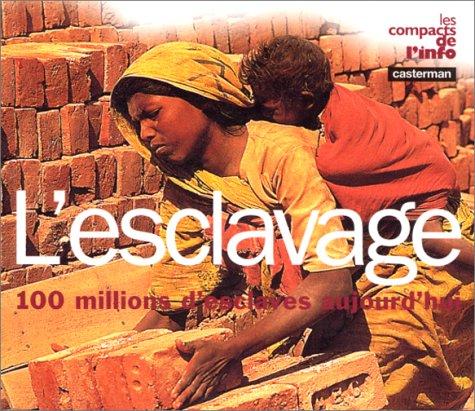 L'ESCLAVAGE. 100 millions d'esclaves aujourd'hui