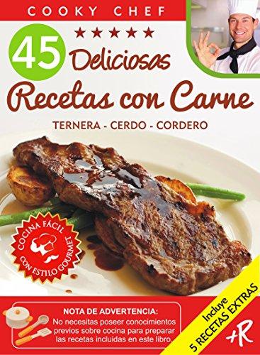 45 DELICIOSAS RECETAS CON CARNE: TERNERA - CERDO - CORDERO (Colección Cooky Chef nº 1)