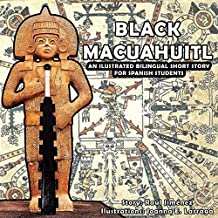 Black Macuahuitl: An ilustrated bilingual short story for spanish students. (English Edition)