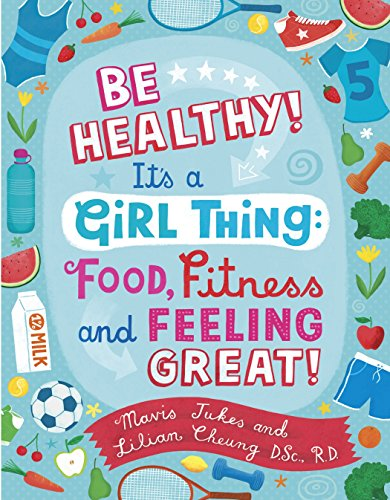 Be Healthy! It's a Girl Thing: Food, Fitness, and Feeling Great por Mavis Jukes