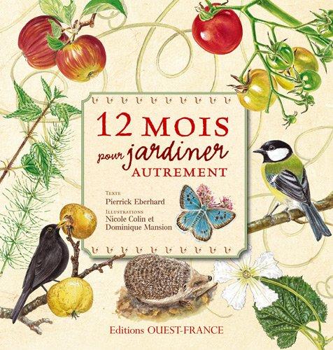 12 mois pour jardiner autrement par Pierrick Eberhard, Nicole Colin, Dominique Mansion
