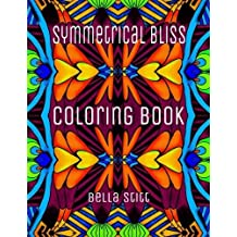 Symmetrical Bliss Coloring Book: Relaxing Designs for Calming, Stress and Meditation: For Adults and Teens by Bella Stitt (2015-10-30)