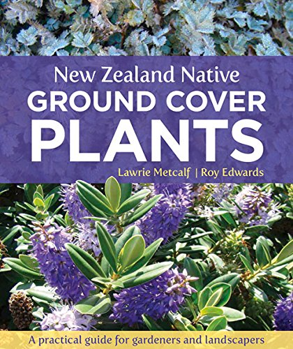 New Zealand Native Ground Cover Plants: A Practical Guide for Gardeners and Landscapers (Canterbury Garten)