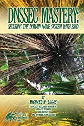 DNSSEC Mastery: Securing the Domain Name System with BIND by Michael W Lucas (2013-05-08)