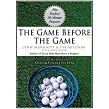 The Game Before the Game: The Perfect 30-Minute Practice by Marriott, Lynn, Nilsson, Pia, Sirak, Ron (2007) Hardcover