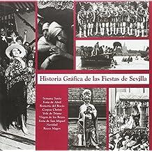 Historia gráfica de las fiestas de Sevilla : Semana Santa, Feria de Abril, Romería