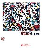 Jean Dubuffet. L'arte in gioco. Materia e spirito (1943-1985). Ediz. a colori (Arte moderna. Cataloghi)