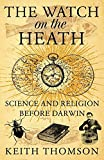 The Watch on the Heath: Science and Religion before Darwin