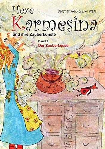 Preisvergleich Produktbild Hexe Karmesina und ihre Zauberkünste: Band 2 - Der Zauberkessel