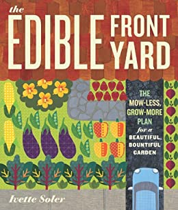 The Edible Front Yard: The Mow-Less, Grow-More Plan for a Beautiful, Bountiful Garden (English Edition) par [Soler, Ivette]