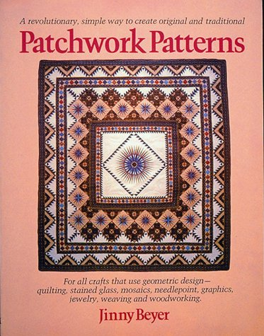 Patchwork Patterns: For All Crafts That Use Geometric Design, Quilting, Stained Glass, Mosaics, Graphics, Needlepoint, Jewelry, Weaving, and Woodwor