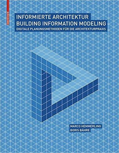 Informierte Architektur - Building Information Modeling: Digitale Planungsmethoden für die Architekturpraxis