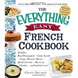 The Everything Easy French Cookbook: Includes Boeuf Bourguignon, Crepes Suzette, Croque-monsieur Maison, Quiche Lorraine, Mousse Au Chocolat...and Hundreds More!