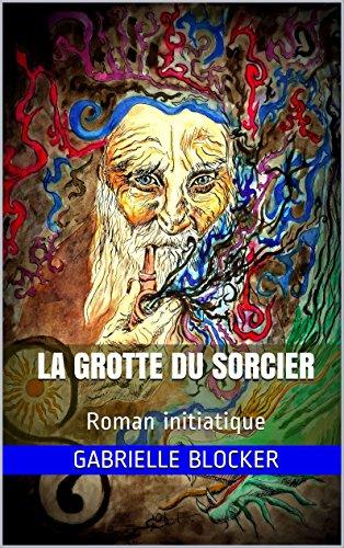 La Grotte du Sorcier: Roman initiatique (French Edition)