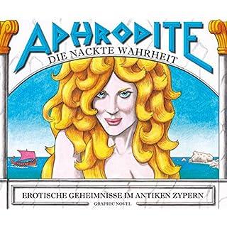 Aphrodite - Die nackte Wahrheit: Erotische Geheimnisse im Antiken Zypern