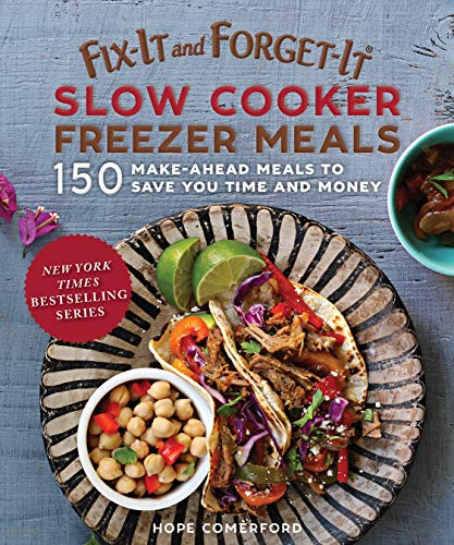 Fix-It and Forget-It Slow Cooker Freezer Meals: 150 Make-Ahead Dinners, Desserts, and More! (English Edition)