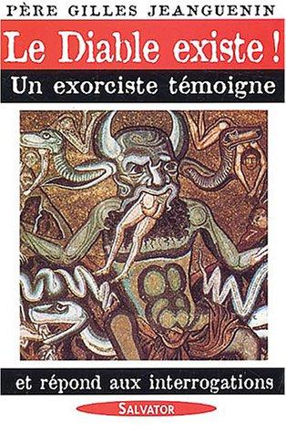 Le Diable existe ! : Un exorciste témoigne et répond aux interrogations