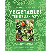 The Artisanal Kitchen: Vegetables the Italian Way: Simple, Seasonal Recipes to Change the Way You Cook (English Edition)