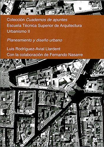 Planeamiento y diseño urbano: Colección Cuadernos de apuntes. Urbanismo II por Luis Rodríguez-Avial Llardent