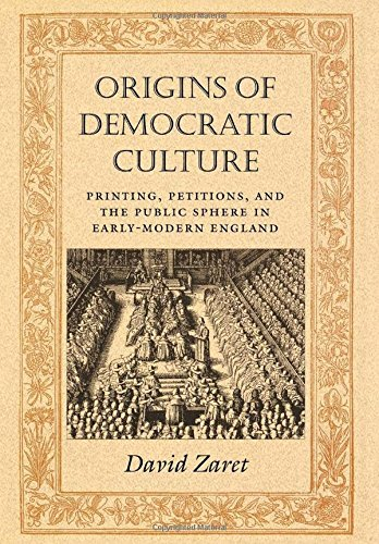 Origins of Democratic Culture: Printing, Petitions, and the Public Sphere in Early-Modern England (Princeton Studies in Cultural Sociology) by David Zaret (1999-12-01)