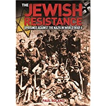 The Jewish Resistance: Uprisings Against the Nazis in World War II