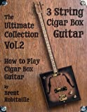 Cigar Box Guitar - The Ultimate Collection Volume Two: How to Play Cigar Box Guitar