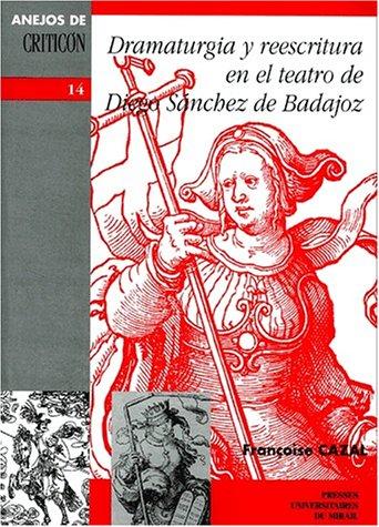 Dramaturgia y reescritura : el teatro de Diego Sanchez de Badajoz par Francoise Cazal
