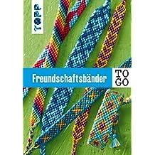 Freundschaftsbänder to go: Das Knüpf-Buch für jede Tasche.