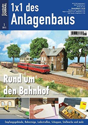 Rund um den Bahnhof - Empfangsgebäude, Bahnsteige, Ladestraßen, Schuppen, Stellwerke und mehr - Eisenbahn Journal - 1 x 1 des Anlagenbaus 1-2015