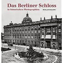 Das Berliner Schloss: in historischen Photographien