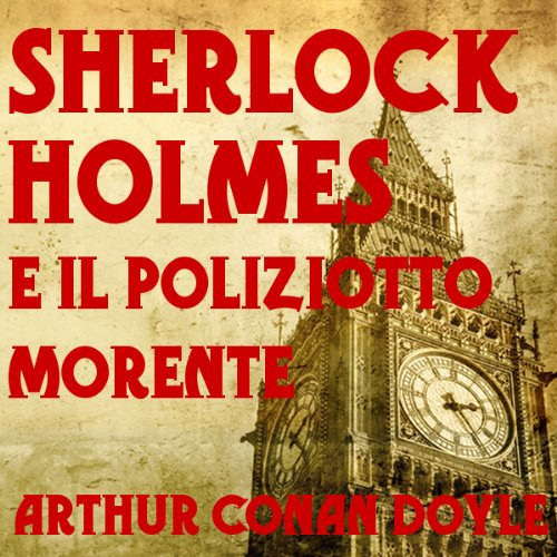 Sherlock Holmes: e il poliziotto morente [The Dying Detective]  Audiolibri