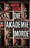 Die Akademiemorde: Roman von Martin Olczak