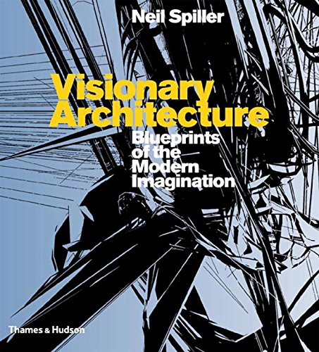 Visionary Architecture: Blueprints of the Modern Imagination par Neil Spiller