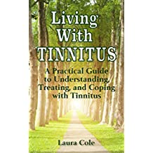 Living With Tinnitus: A Practical Guide to Understanding, Treating, and Coping with Tinnitus (English Edition)