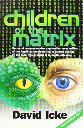 Children of the Matrix: How an Interdimentional Race Has Controlled the Planet for Thousands of Years - And Still Does