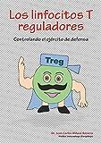 Los linfocitos T reguladores: Controlando el ejército de defensa (Inmunología Divertida para Salvar Vidas nº 7)