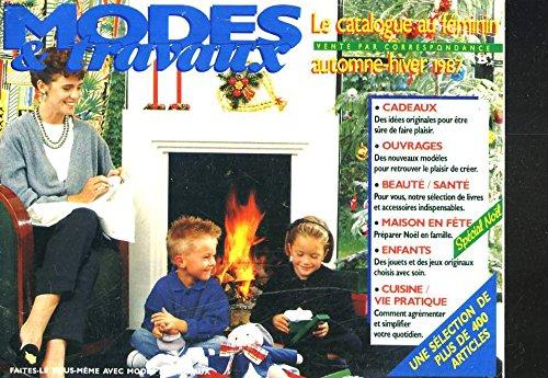 MODES ET TRAVAUX. LE CATALOGUE AU FEMININ. VENTE PAR CORRESPONDANCE AUTOMNE-HIVER 1987. CADEAUX, OUVRAGES, BEAUTE-SANTE, MAISON EN FÊTE, ENFANTS, CUISINE... par Collectif