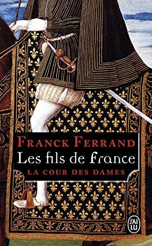 La Cour des Dames, Tome 2 : Les fils de France