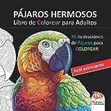 PÁJAROS HERMOSOS - Libro de Colorear para Adultos: 36 ilustraciones de Pájaros para COLOREAR - Anti estresante