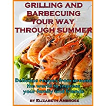 Grilling and barbecuing your way through Summer: Delicious recipes from around the world to impress your family and friends (English Edition)