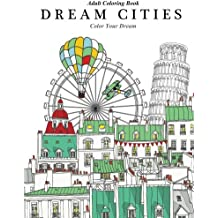 Adult Coloring Book: Dream Cities : Color Your Dream: Volume 2