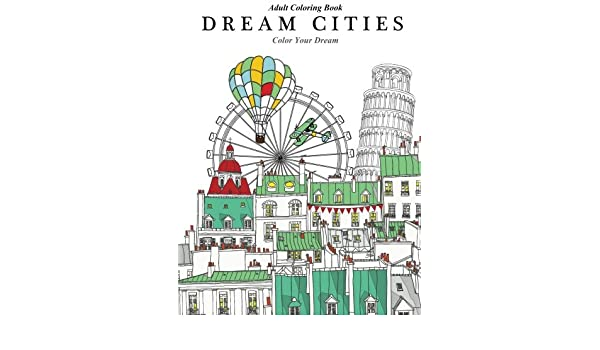 Buy Dream Cities Adult Coloring Book Color Your Volume 2 Online At Low Prices In India
