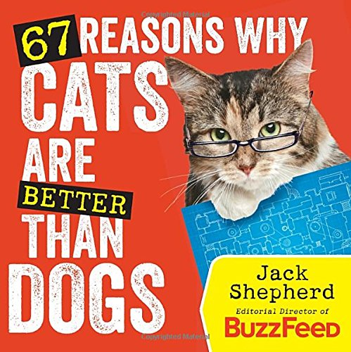 67 Reasons Why Cats Are Better Than Dogs por Jack Shepherd