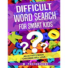 Difficult Word Search for Smart Kids: An Activity Book Children will Love: Volume 3 (Books for smart kids)